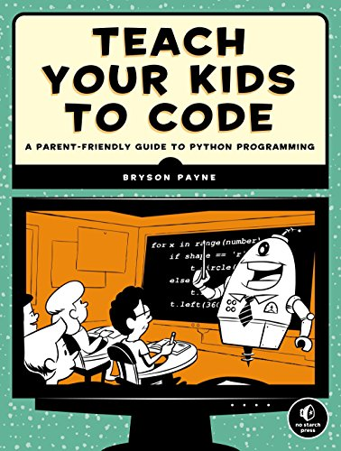 Book cover of Teach Your Kids to Code: A Parent-Friendly Guide to Python Programming by Bryson Payne