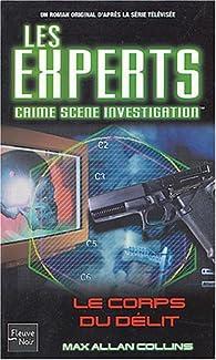 Les Experts, tome 4 : Le Corps du délit par Max Allan Collins