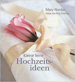 Kleine Feine Hochzeitsideen Amazon De Mary Norden Polly Wreford