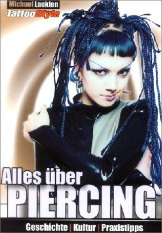 Alles über Piercing: Geschichte, Kultur, Praxistips