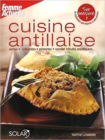 Cuisine antillaise - Martine Lizambard sur Bookys