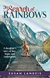 In Search of Rainbows: A daughter's story of loss, hope, and redemption