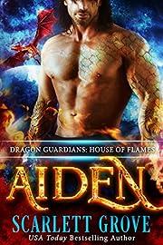 Aiden: House of Flames (Dragon Rockstar Warrior Romance) (Dragon Guardians Book 3)