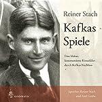Kafkas Spiele: Eine kleine kommentierte Kreuzfahrt durch Kafkas Nachlass | Reiner Stach