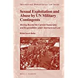 "Sexual Exploitation and Abuse by Un Military Contingents: Moving Beyond the Current ""Status Quo"" and Responsibility Under International Law"