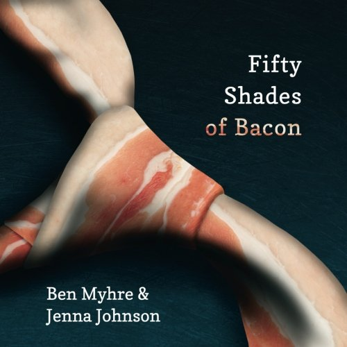 - Fifty Shades of Bacon