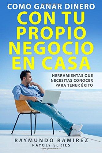 Como Ganar Dinero con tu Propio Negocio en Casa: Herramientas que Necesitas Conocer para Tener Éxito (Spanish Edition) pdf