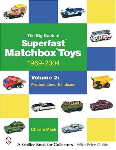 Matchbox Collectors Catalog (The Big Book of Superfast Matchbox Toys: 1969-2004, Volume 2: Product Lines and Indexes (Schiffer Book for Collectors))