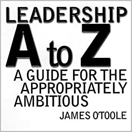 Leadership a to z a guide for the appropriately ambitious jossey leadership a to z a guide for the appropriately ambitious jossey bass business management series james otoole 9780787946586 amazon books fandeluxe Images