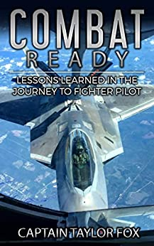 Combat Ready: Lessons Learned in the Journey to Fighter Pilot by [Fox, Captain Taylor]