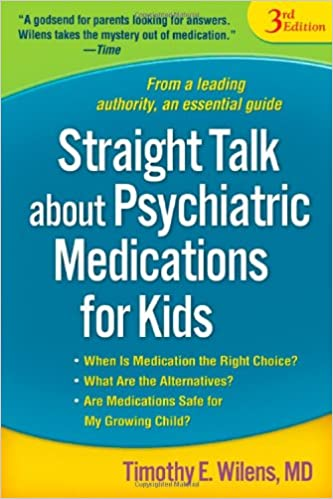 Child Psychiatrist How To Talk To Kids >> Straight Talk About Psychiatric Medications For Kids Third Edition
