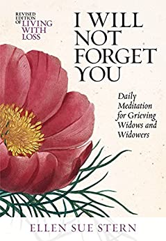 I WILL NOT FORGET YOU: Daily Meditations for Grieving Widows and Widowers ((365 Day Healing Companions for Life Transitions Book 1) (Kindle Edition)) by [Stern, Ellen Sue]