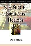Señor, Sana Mis Heridas / Lord, Heal My Hurts, Kay Arthur, 1621190277