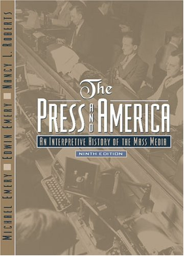 The Press and America: An Interpretive History of the Mass Media (9th Edition)