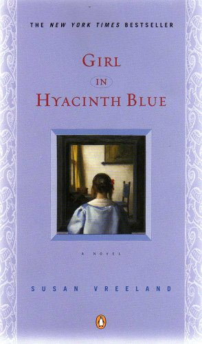 GIRL IN HYACINTH BLUE (A luminous tale about art and human experience that is as breathtaking as any Vermeer painting)