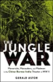 Front cover for the book The Jungle War: Mavericks, Marauders and Madmen in the China-Burma-India Theater of World War II by Gerald Astor