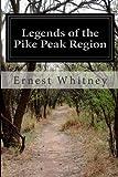 Legends of the Pike Peak Region, Ernest Whitney, 1497574315