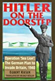 Hitler on the Doorstep: Operation 'Sea Lion' : The German Plan to Invade Britain, 1940