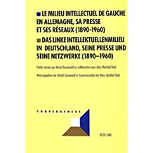 Le milieu intellectuel de gauche en Allemagne, sa presse et ses réseaux (1890-1960). Das linke Intellektuellenmilieu in Deutschland, seine Presse und seine Netzwerke (1890-1960)