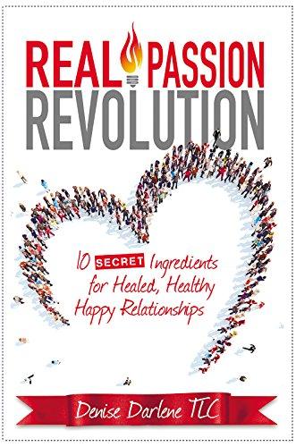 Real Passion Revolution: 10 Secret Ingredients For Healed, Healthy, Happy Relationships by Denise Darlene ebook deal