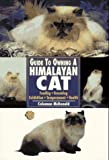 Guide to Owning a Himalayan Cat: Feeding, Grooming Exhibition, Temperament, Health