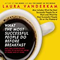 What the Most Successful People Do Before Breakfast: And Two Other Short Guides to Achieving More at Work and at Home Audiobook by Laura Vanderkam Narrated by Laura Vanderkam