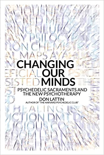 Changing our minds psychedelic sacraments and the new changing our minds psychedelic sacraments and the new psychotherapy don lattin 9780907791669 amazon books fandeluxe Choice Image