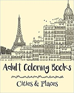 Adult Coloring Books Cities Places Emma Andrews 9781522875970 Amazon