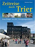 Zeitreise durch Trier: Ausflüge in die Vergangenheit