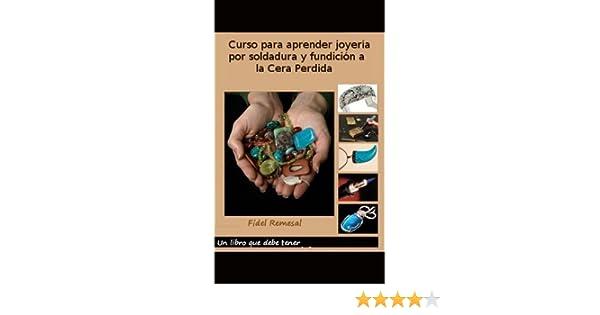 Curso para aprender joyería por soldadura y fundición a la Cera perdida (Spanish Edition) - Kindle edition by Fidel Remesal Avila.