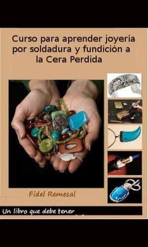 Curso para aprender joyería por soldadura y fundición a la Cera perdida (Spanish Edition)