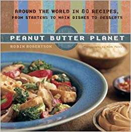 Peanut butter planet around the world in 80 recipes from starters peanut butter planet around the world in 80 recipes from starters to main dishes to desserts robin robertson 9781579549633 amazon books forumfinder Image collections