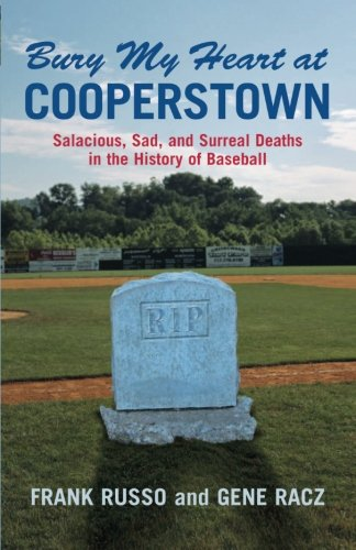Read Online Bury My Heart at Cooperstown: Salacious, Sad, And Surreal Deaths in the History of Baseball ebook