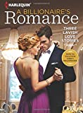 Harlequin A Billionaire's Romance: Three Lavish Love Stories