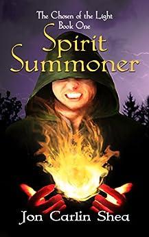 Spirit Summoner (The Chosen of the Light Book 1) by [Shea, Jon Carlin]