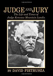 Judge and Jury: The Life and Times of Judge Kenesaw Mountain Landis