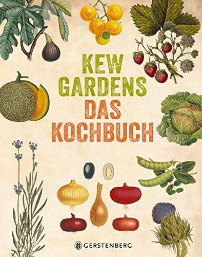 Kew Gardens - Das Kochbuch: 101 Rezepte mit Pflanzen aus aller Welt