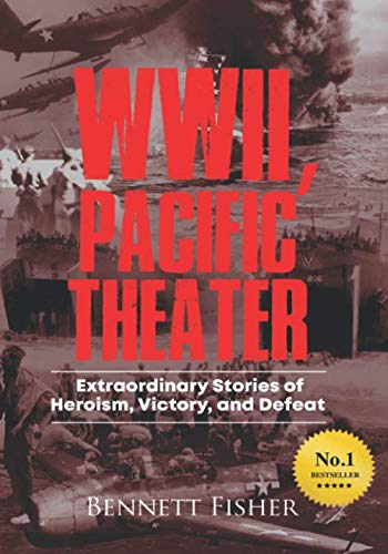 World War II, Pacific Theater: Extraordinary Stories of Heroism, Victory, and Defeat