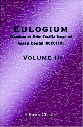 Eulogium (Historiarum Sive Temporis): Chronicon ab Orbe Condito Usque ad Annum Domini MCCCLXVI: Volume 3 (Latin Edition) PDF