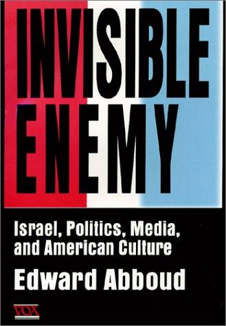 Read Online Invisible Enemy: Israel, Politics, Media, and American Culture ebook