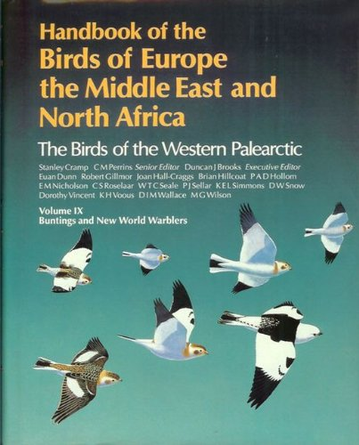 9: Handbook of the Birds of Europe, the Middle East, and North Africa: The Birds of the Western Palearctic Volume IX: Buntings and New World Warblers by Oxford University Press