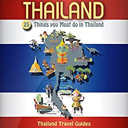 Thailand: 25 Things You Must Do in Thailand