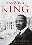 img - for Becoming King: Martin Luther King Jr. and the Making of a National Leader (Civil Rights and Struggle) by Troy Jackson Ph.D. (2008-11-14) book / textbook / text book