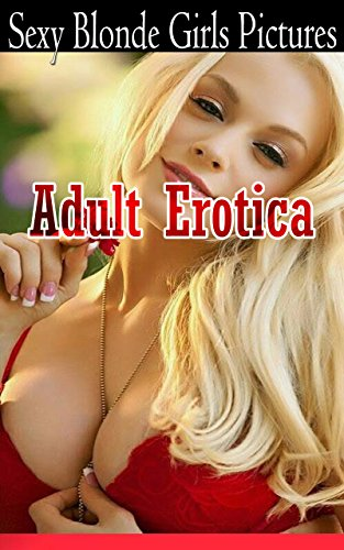 Sexy Blonde Girls Pictures Adult Erotica: Erotic, Hot n Sexy Bikini Girls Adult Picture Book (Blonde Sexy Girls Erotic Photography 5)