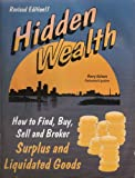 img - for Hidden Wealth: How to Find, Buy, Sell & Broker Surplus & Liquidated Goods book / textbook / text book