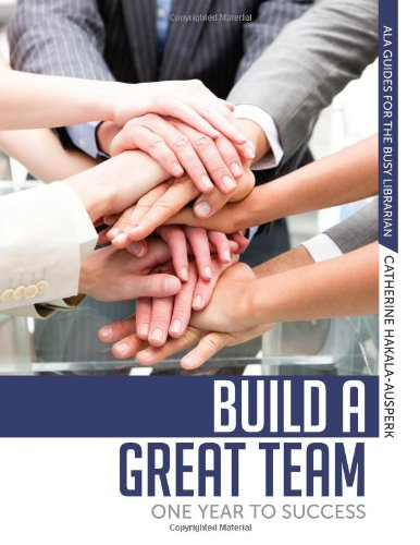 Build A Great Team: One Year To Success (Ala Guides For The Busy Librarian)