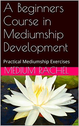 A Beginners Course in  Mediumship Development: Practical Mediumship Exercises (Understanding Mediumship Book 5) Pdf