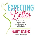 Expecting Better: Why Conventional Pregnancy Wisdom Is Wrong - and What You Really Need to Know | Emily Oster