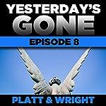 Yesterday's Gone: Episode 8 | Sean Platt,David Wright