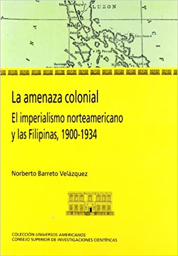 La amenaza colonial: El imperialismo norteamericano y las Filipinas 1900-1934 Colección Universos Americanos: Amazon.es: Barreto Velázquez Norberto: Libros